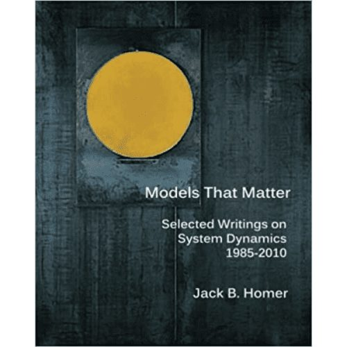 Models That Matter: Selected Writings on System Dynamics 1985-2010