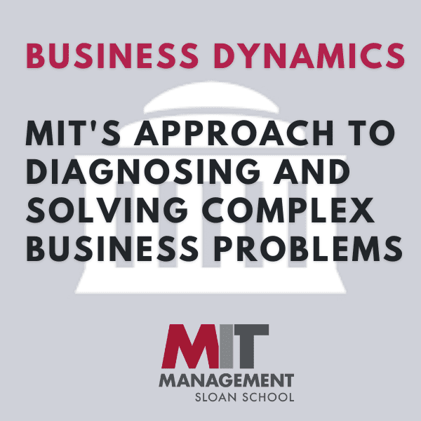 Business Dynamics: MIT's Approach to Diagnosing and Solving Complex Business Problems