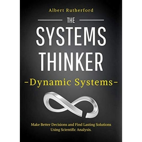 The Systems Thinker – Dynamic Systems by Albert Rutherford