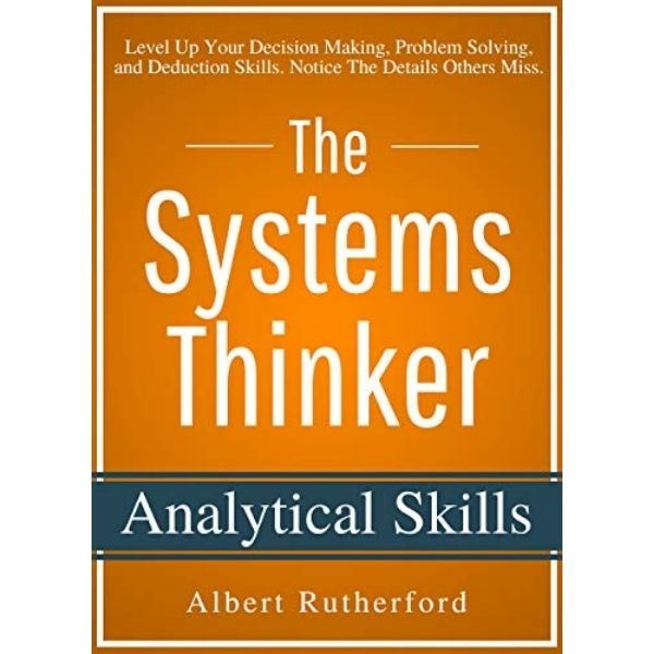 The Systems Thinker - Analytical Skills by Albert Rutherford
