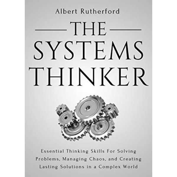 The Systems Thinker - Essential Thinking Skills by Albert Rutherford