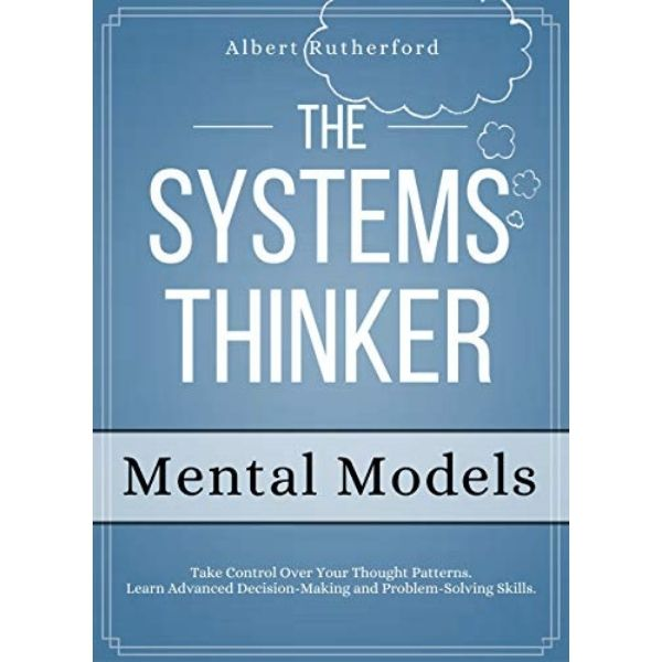 The Systems Thinker - Mental Models by Albert Rutherford
