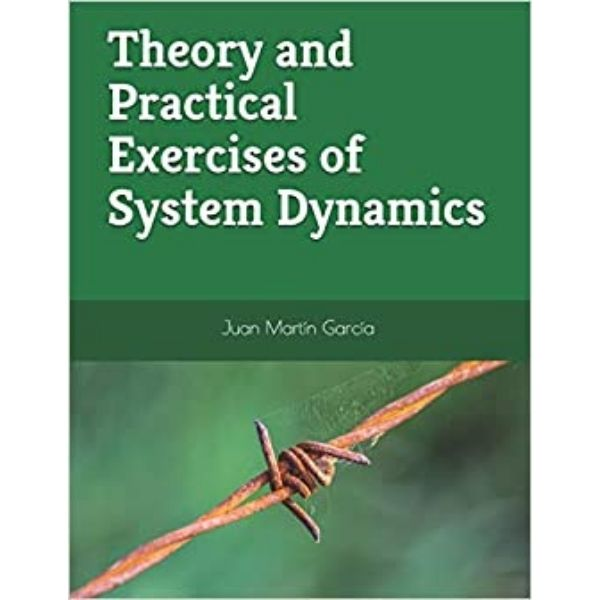 Theory and Practical Exercises of System Dynamics by Juan Martin Garcia